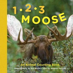 1, 2, 3 moose : an animal counting book - Andrea Helman