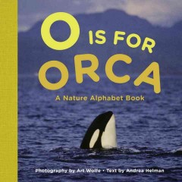 O is for orca : a nature alphabet book - Andrea Helman
