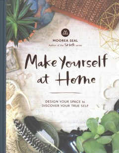 Make yourself at home : design your space to discover your true self - Moorea Seal