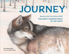 Journey : based on the true story of OR7, the most famous wolf in the West - Emma Bland Smith