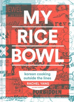 My Rice Bowl : Korean Cooking Outside the Lines - Rachel; Thomson Yang