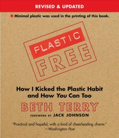 Plastic-Free : How I kicked the plastic habit and how you can too - Beth Terry