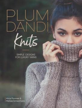 Plum Dandi Knits : simple designs for luxury yarns - Alicia Plummer