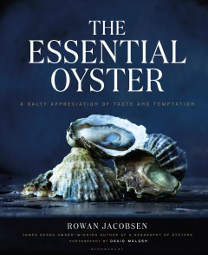 Essential Oyster : A Salty Appreciation of Taste and Temptation - Rowan Jacobsen