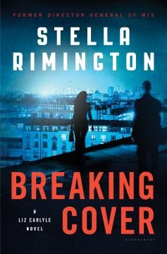 Breaking Cover : A Liz Carlyle Novel - Stella Rimington