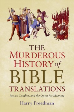 Murderous History of Bible Translations : Power, Conflict and the Quest for Meaning - Harry Freedman