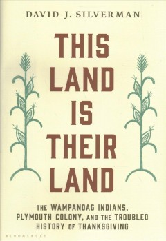 This Land Is Their Land : The Wampanoag Indians, Plymouth Colony, and the Troubled History of Thanksgiving - David J Silverman