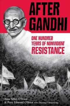 After Gandhi : one hundred years of nonviolent resistance - Anne Sibley O'Brien