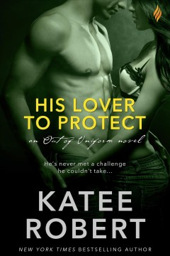 His lover to protect : an out of uniform novel - Katee Robert