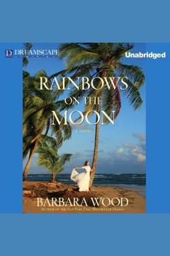 Rainbows on the moon. Barbara Wood. - Barbara Wood