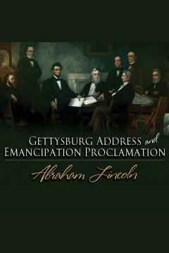 Gettysburg address & emancipation proclamation. Abraham Lincoln. - Abraham Lincoln