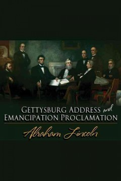 The Gettysburg Address and Emancipation Proclamation - Abraham Lincoln