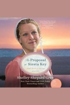 The proposal at siesta key Amish Brides of Pinecraft Series, Book 2. Shelley Shepard Gray. - Shelley Shepard Gray