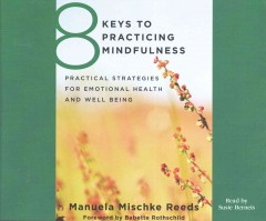 8 keys to practicing mindfulness : practical strategies for emotional health and well-being - Manuela Mischke-reeds
