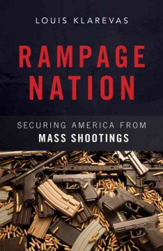 Rampage Nation : Securing America from Mass Shootings - Louis Klarevas
