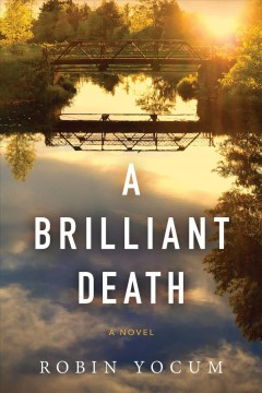 A brilliant death : a novel - Robin Yocum