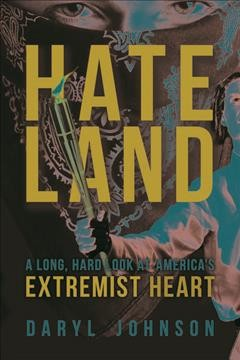 Hateland : A Long, Hard Look at America's Extremist Heart - Daryl Johnson