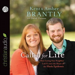 Called for life : how loving our neighbor led us into the heart of the Ebola epidemic - Kent Brantly