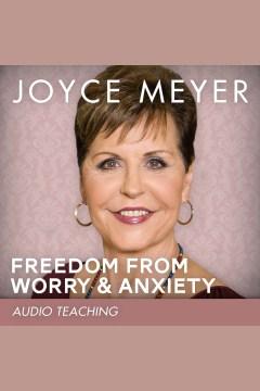 Freedom from worry & anxiety : audio teaching - Joyce Meyer