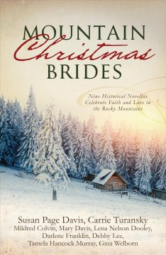 Mountain Christmas brides : nine historical novellas celebrate faith and love in the Rocky Mountains.