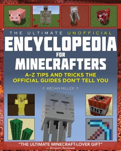 The ultimate unofficial encyclopedia for minecrafters : an A-Z book of tips and tricks the official guides don't teach you - Megan Miller