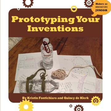 Prototyping your inventions - Kristin Fontichiaro