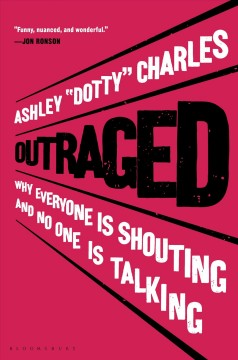 Outraged : Why Everyone Is Shouting and No One Is Talking - Ashley Dotty Charles