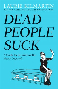 Dead people suck : a guide for survivors of the newly departed - Laurie (Comedian) Kilmartin