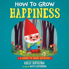 How to grow happiness - Kelly DiPucchio