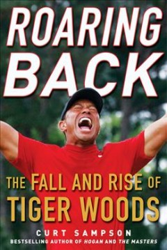 Roaring Back : The Fall and Rise of Tiger Woods - Curt Sampson