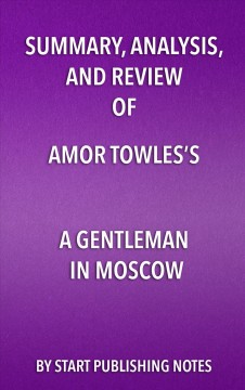 Summary, analysis & review of Amor Towles's A gentleman in Moscow by instaread.