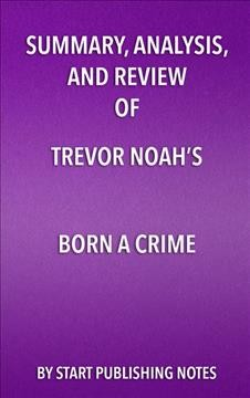 Summary, analysis, and review of Trevor Noah's Born a Crime.