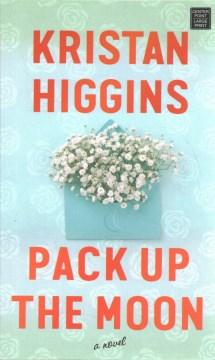 Pack up the moon : a novel - Kristan Higgins