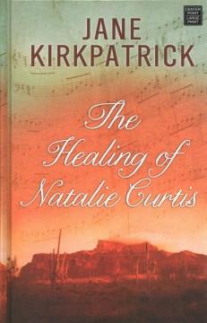 The healing of Natalie Curtis - Jane Kirkpatrick
