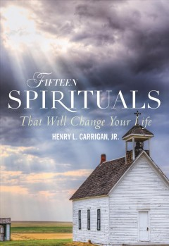 Fifteen Spirituals That Will Change Your Life - Henry L Carrigan