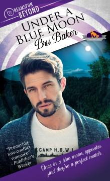 Under a blue moon : a Camp H.O.W.L. novel - Bru Baker
