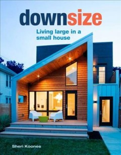 Downsize : Living Large in a Small House - Sheri Koones
