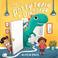 How to potty train a dinosaur - Alycia Pace