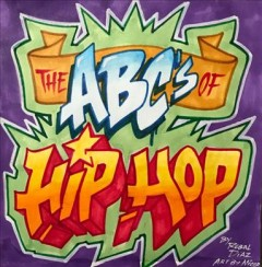 Abcs of Hip-hop - Rebel; Nicer (ILT) Diaz