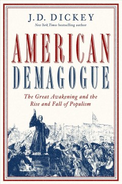 American Demagogue : The Great Awakening and the Rise and Fall of Populism - J. D Dickey