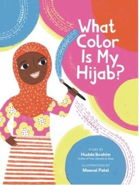 What Color Is My Hijab? - Hudda; Patel Ibrahim
