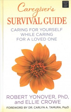 Caregiver's survival guide : caring for yourself while caring for a loved one - Robert Yonover