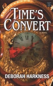 Time's convert - Deborah E Harkness