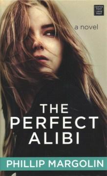 The perfect alibi - Phillip Margolin
