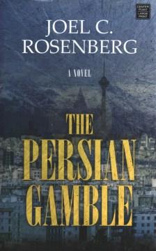 The Persian gamble - Joel C Rosenberg