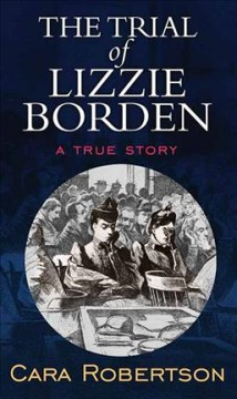 The trial of Lizzie Borden : a true story - Cara Robertson