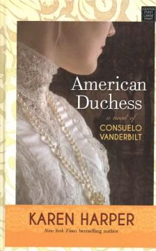 American Duchess : A Novel of Consuelo Vanderbilt - Karen Harper