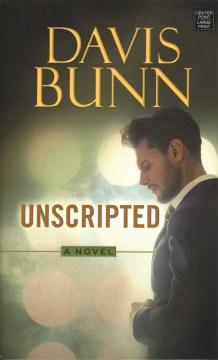 Unscripted : a novel - T. Davis Bunn