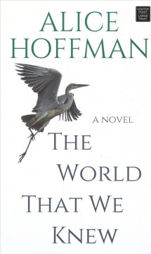 The world that we knew : a novel - Alice Hoffman