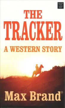 The tracker : a western story - Max Brand